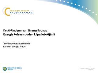 Keski-Uudenmaan finanssilounas Energia tulevaisuuden kilpailutekijänä Toimitusjohtaja Jussi Lehto