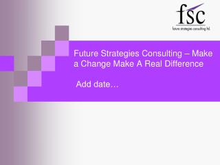 Future Strategies Consulting – Make a Change Make A Real Difference   Add date…