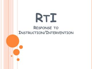 RtI Response to Instruction/Intervention