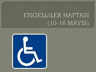 ENGELLİLER HAFTASI (10-16 MAYIS)