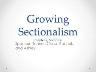 Growing Sectionalism Chapter 7, Section 4.