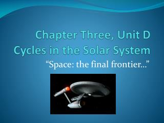 Chapter Three, Unit D Cycles in the Solar System