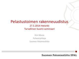 P elastustoimen rakenneuudistus 27.5.2014 Helsinki Turvallinen Suomi-seminaari