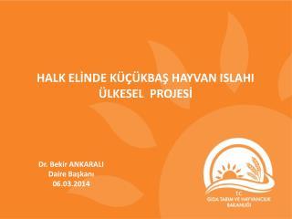 Dr. Bekir ANKARALI Daire Başkanı 06.03.2014