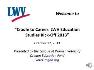 """Cradle to Career: LWV Education Studies Kick-Off 2013"" October 12, 2013"