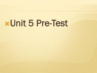 Unit 5 Pre-Test