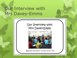 Our Interview with  Mrs Davey- Emms