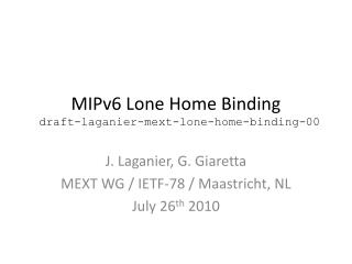 MIPv6 Lone Home Binding  draft-laganier-mext-lone-home-binding-00