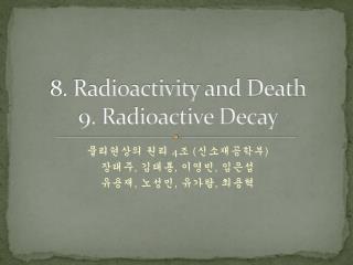 8. Radioactivity and Death 9. Radioactive Decay