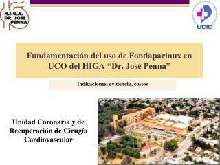 """Fundamentación del uso de Fondaparinux en UCO del HIGA """"Dr. José Penna"""""""