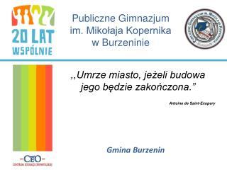 Publiczne Gimnazjum             im. Miko?aja Kopernika               w Burzeninie