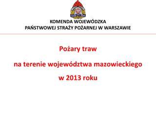 Pożary traw na terenie województwa mazowieckiego  w 2013 roku