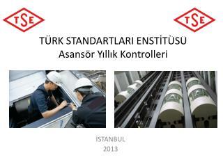 TÜRK STANDARTLARI ENSTİTÜSÜ Asansör Yıllık Kontrolleri