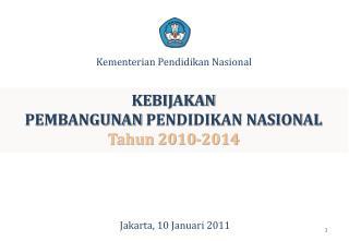 KEBIJAKAN  PEMBANGUNAN  PENDIDIKAN NASIONAL Tahun 2010-2014