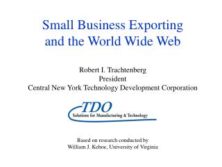 Small Business Exporting and the World Wide Web   Robert I. Trachtenberg President Central New York Technology Developme