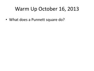 Warm Up October 16, 2013