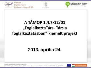 A projekt célja :  A foglalkoztatás-fejlesztési programok eredményességének növelése