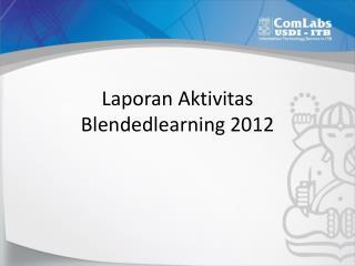 Laporan Aktivitas Blendedlearning 2012