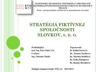 STRATÉGIA FIKTÍVNEJ SPOLOČNOSTI SLOVKOV, s. r. o.
