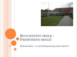 Rugvængets skole - Fremtidens skole!