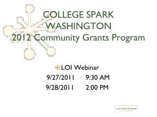 COLLEGE SPARK WASHINGTON 2012 Community Grants Program