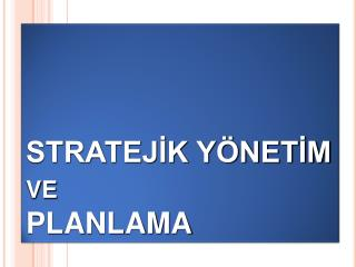 STRATEJ?K Y�NET?M  ve  PLANLAMA