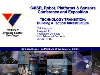 C4ISR, Robot, Platforms  Sensors Conference and Exposition  TECHNOLOGY TRANSITION: Building a Tactical Infrastructure