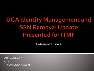 UGA Identity Management and SSN Removal  Update Presented for  ITMF February 3, 2011