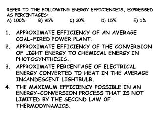 REFER TO THE FOLLOWING ENERGY EFFICIENCEIS, EXPRESSED AS PERCENTAGES: A 100 B 95  C 30  D 15          E 1