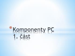 Komponenty PC  1. část