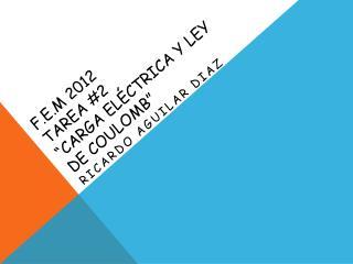"F.E.M 2012 TAREA  #2 "" CARGA ELÉCTRICA Y LEY DE COULOMB """