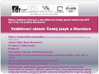 Název šablony: Inovace a zkvalitnění výuky prostřednictvím ICT 32/ČJ13 /17.3.2013, Beranová