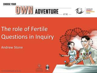 The role of Fertile Questions in Inquiry Andrew  Stone