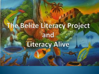 The Belize Literacy Project  and  Literacy Alive