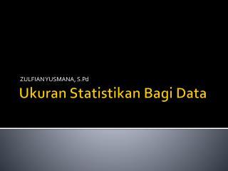 Ukuran Statistikan Bagi  Data