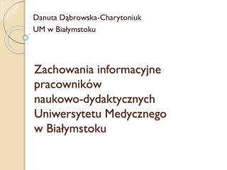 Zachowania informacyjne pracowników  naukowo-dydaktycznych Uniwersytetu Medycznego w Białymstoku