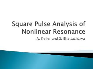 Square Pulse Analysis of Nonlinear Resonance