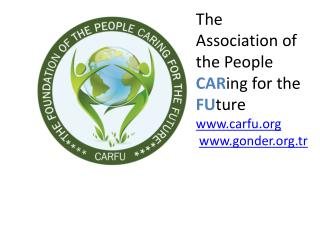 The Association of the People  C AR in g  for the  F U ture  c arfu.or g gonder.tr