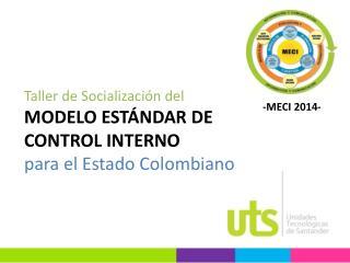 Taller de Socialización del MODELO ESTÁNDAR DE CONTROL INTERNO p ara el Estado Colombiano