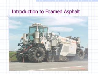 Introduction to Foamed Asphalt
