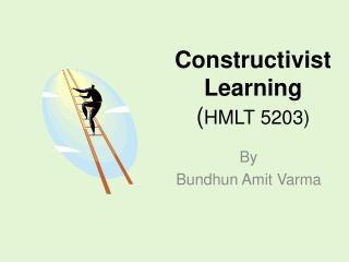 Constructivist Learning  ( HMLT 5203)