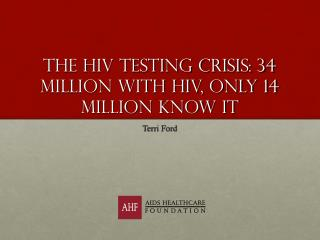 The HIV Testing Crisis: 34 Million with HIV, only 14 Million know it