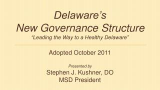 Delaware�s  New Governance Structure �Leading the Way to a Healthy Delaware�