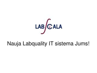 N auja Labquality IT s i stem a Jums !