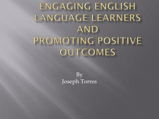 Engaging English Language Learners  and  Promoting Positive Outcomes