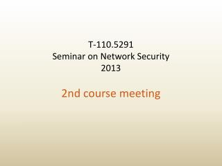 T-110.5291 Seminar on Network Security 2013 2nd course meeting