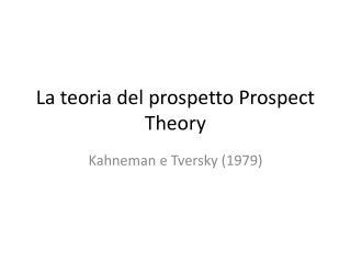 La  teoria  del  prospetto  Prospect Theory