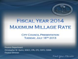 Fiscal Year  2014 Maximum Millage Rate City Council Presentation  Tuesday, July 16 th  2013