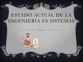 Estado actual de la ingeniería es sistemas