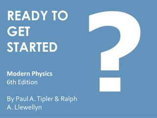 READY TO  GET STARTED Modern Physics 6th Edition By Paul A. Tipler & Ralph A. Llewellyn